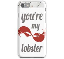 You're my Lobster iPhone Case/Skin