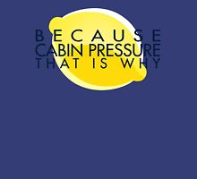 Because Cabin Pressure Unisex T-Shirt