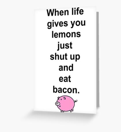 Shut up and eat bacon - 1 Greeting Card