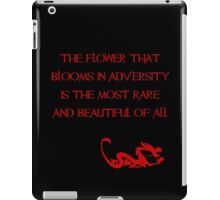 The flower that blooms in adversity is the most rare and beautiful of all - Mulan - Walt Disney iPad Case/Skin