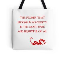 The flower that blooms in adversity is the most rare and beautiful of all - Mulan - Walt Disney Tote Bag