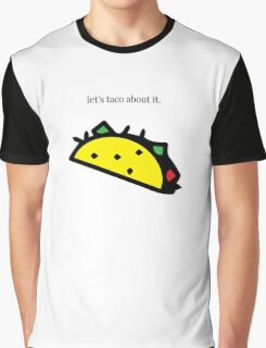 Let's taco about it. Graphic T-Shirt