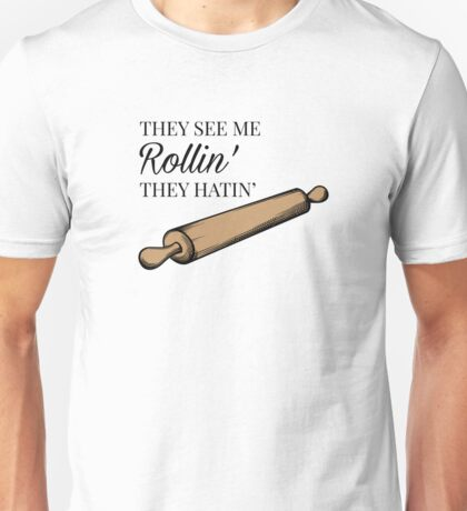 They see me rollin' they hatin'  Unisex T-Shirt