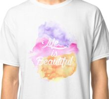 Life is Beautiful ~ Watercolor Collaboration Classic T-Shirt