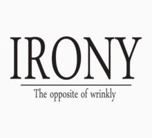 Irony The opposite of wrinkly by SlubberBub