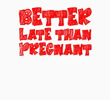 Better late than pregnant T-Shirt