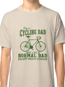 I'm a Cycling Dad - Father Day Classic T-Shirt