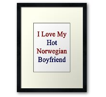 I Love My Hot Norwegian Boyfriend Framed Print