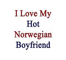 I Love My Hot Norwegian Boyfriend Photographic Print