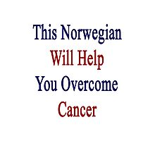 This Norwegian Will Help You Overcome Cancer Photographic Print