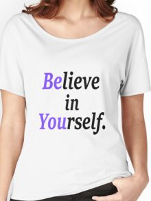 believe in your self. Women's Relaxed Fit T-Shirt