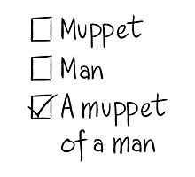 Muppet or Man Photographic Print