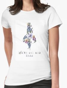 We're all mad here - floral  Womens Fitted T-Shirt