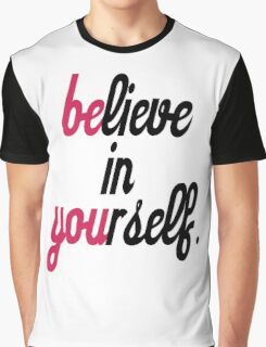 believe in your self. Graphic T-Shirt