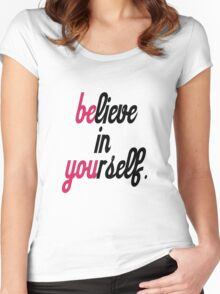 believe in your self. Women's Fitted Scoop T-Shirt