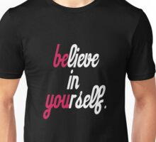 believe in your self. Unisex T-Shirt