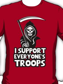 I support everyone's troops - Grim Reaper T-Shirt