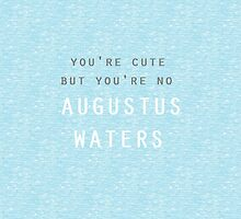 You're Cute But... You're No Augustus Waters by heynosey