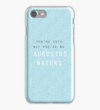 You're Cute But... You're No Augustus Waters iPhone Case/Skin