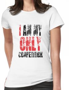 I Am My Only Competition Womens Fitted T-Shirt
