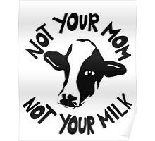 Vegan T-shirt - Not your Mom not your milk  Poster