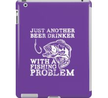 Just another Beer drinker with a Fishing problem iPad Case/Skin