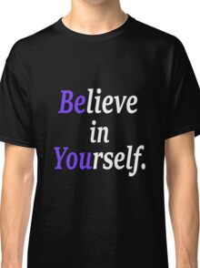 believe in your self. Classic T-Shirt