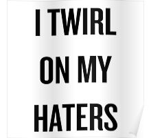 I TWIRL ON MY HATERS Poster