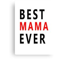best mama ever Canvas Print