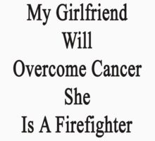 My Girlfriend Will Overcome Cancer She Is A Firefighter  by supernova23