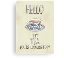Hello - Is it tea you're looking for? Illustrated Design Canvas Print