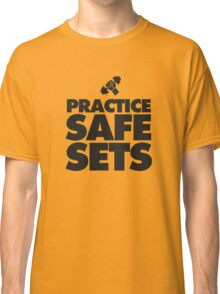Practice Safe Sets Classic T-Shirt