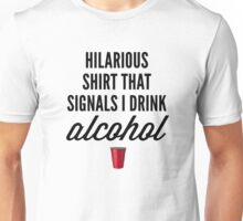 Hilarious Shirt that Signals I drink Alcohol Unisex T-Shirt