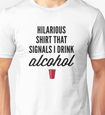 Hilarious Shirt that Signals I drink Alcohol Unisex T-Shirt