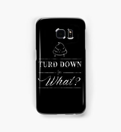 Turd Down For What Samsung Galaxy Case/Skin