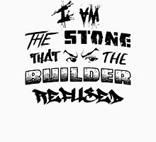 I Am the Stone that the Builder Refused Unisex T-Shirt