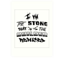 I Am the Stone that the Builder Refused Art Print