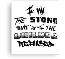 I Am the Stone that the Builder Refused Canvas Print
