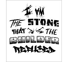 I Am the Stone that the Builder Refused Photographic Print