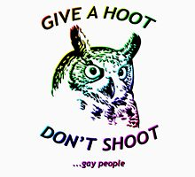 Give a hoot, Don't shoot ...gay people - Rainbow Unisex T-Shirt