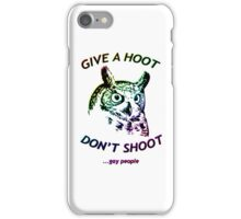 Give a hoot, Don't shoot ...gay people - Rainbow iPhone Case/Skin