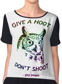 Give a hoot, Don't shoot ...gay people - Rainbow Chiffon Top