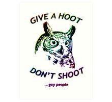 Give a hoot, Don't shoot ...gay people - Rainbow Art Print