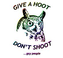 Give a hoot, Don't shoot ...gay people - Rainbow Photographic Print
