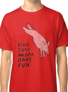 Pigs Just Wanna Have Fun #2 Classic T-Shirt