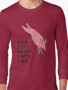 Pigs Just Wanna Have Fun #2 Long Sleeve T-Shirt