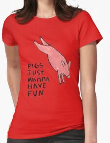 Pigs Just Wanna Have Fun #2 Womens Fitted T-Shirt