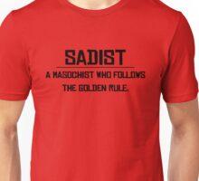 Sadist A masochist who follows the golden rule. Unisex T-Shirt