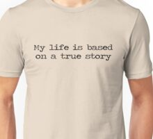 My life is based on a true story  Unisex T-Shirt