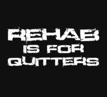 Rehab is for quitters by SlubberBub